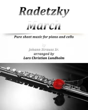 Radetzky March Pure sheet music for piano and cello by Johann Strauss Sr. arranged by Lars Christian Lundholm ebook by Pure Sheet Music