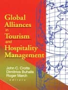 Global Alliances in Tourism and Hospitality Management ebook by Dimitrios Buhalis, John Crotts