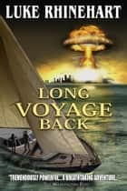 Long Voyage Back ebook by Luke Rhinehart