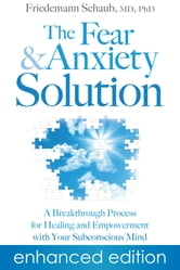 The Fear and Anxiety Solution - A Breakthrough Process for Healing and Empowerment with Your Subconscious Mind ebook by Friedemann Schaub