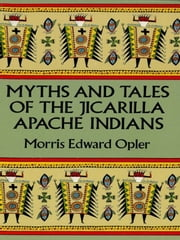 Myths and Tales of the Jicarilla Apache Indians ebook by Edward Morris Opler