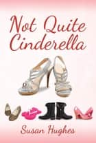 Not Quite Cinderella ebook by susan Hughes