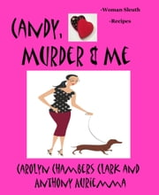 Candy, Murder Me: Mystery with a Woman Sleuth and Recipes ebook by Carolyn Chambers Clark
