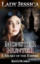 Lady Jessica, Monster Hunter: Episode 1 - Heart of the Empire ebook by Keith Dumble