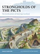 Strongholds of the Picts - The fortifications of Dark Age Scotland ebook by Angus Konstam, Peter Dennis