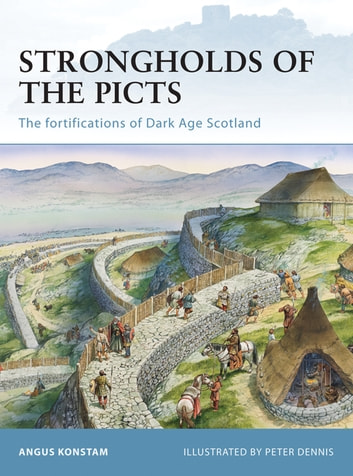 Strongholds of the Picts - The fortifications of Dark Age Scotland ebook by Angus Konstam