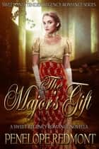 The Major's Gift: A Sweet Regency Romance Novella - Sweet And Tender Regency Romance Series, #1 ebook by Penelope Redmont