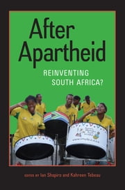After Apartheid - Reinventing South Africa? ebook by Ian Shapiro,Kahreen Tebeau