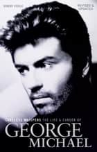Careless Whispers: The Life & Career of George Michael ebook by Robert Steele