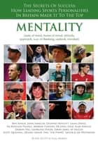 Mentality: The Secrets of Success: How Leading Sports Personalities in Britain Made It to the Top ebook by Karl Morris,Joe Sillet