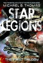 Star Legions: The Ten Thousand - The First Trilogy ebook by Michael G. Thomas