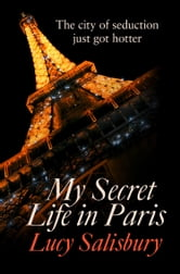 My Secret Life in Paris ebook by Lucy Salisbury