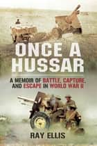 Once a Hussar ebook by Ray Ellis