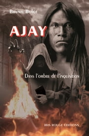 Ajay - Dans l'ombre de l'Inquisition ebook by Bruno Bulot