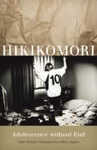 Hikikomori - Adolescence without End ebook by Jeffrey Angles, Saito Tamaki