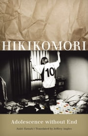 Hikikomori - Adolescence without End ebook by Jeffrey Angles,Saito Tamaki