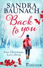 Back to you - Eine Christmas-Love-Story ebook by Sandra Baunach