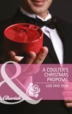 A Coulter's Christmas Proposal (Mills & Boon Cherish) (Big Sky Brothers, Book 3) eBook by Lois Faye Dyer