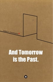 And Tomorrow is the Past. ebook by Isabel Creuznacher