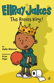 EllRay Jakes The Recess King! ebook by Sally Warner,Brian Biggs