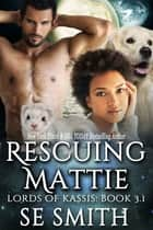Rescuing Mattie: Lords of Kassis Book 3.1 ebook by S.E. Smith