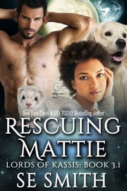 Rescuing Mattie: Lords of Kassis Book 3.1 ebook by S. E. Smith