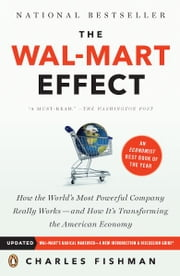 The Wal-Mart Effect - How the World's Most Powerful Company Really Works--and HowIt's Transforming the American Economy ebook by Charles Fishman