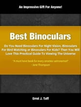 Best Binoculars - Do You Need Binoculars For Night Vision, Binoculars For Bird Watching or Binoculars For Kids? Then You Will Love This Practical Guide To Viewing The Universe ebook by Errol Taff