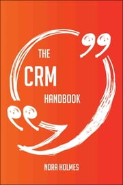 The CRM Handbook - Everything You Need To Know About CRM eBook von Nora Holmes