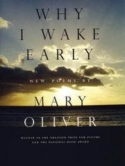 Why I Wake Early - New Poems ebook by Mary Oliver