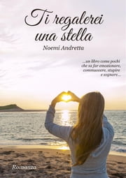 Ti regalerei una stella ebook by Noemi Andretta