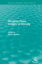 Working-Class Images of Society (Routledge Revivals) ebook by Martin Bulmer