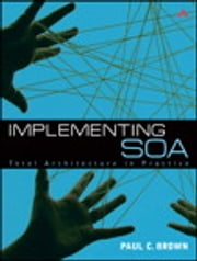 Implementing SOA - Total Architecture in Practice ebook by Paul C. Brown