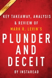 Plunder and Deceit: by Mark R. Levin | Key Takeaways, Analysis & Review ebook by Instaread