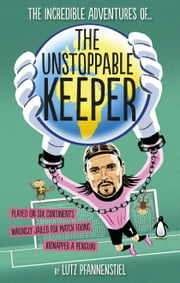The Unstoppable Keeper ebook by Lutz Pfannenstiel,Christian  Putcsh,Matthew Rockey