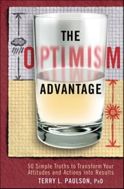 The Optimism Advantage - 50 Simple Truths to Transform Your Attitudes and Actions into Results ebook by Terry L.  Paulson Ph.D.