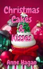Christmas Cakes and Kisses ebook by Anne Hagan