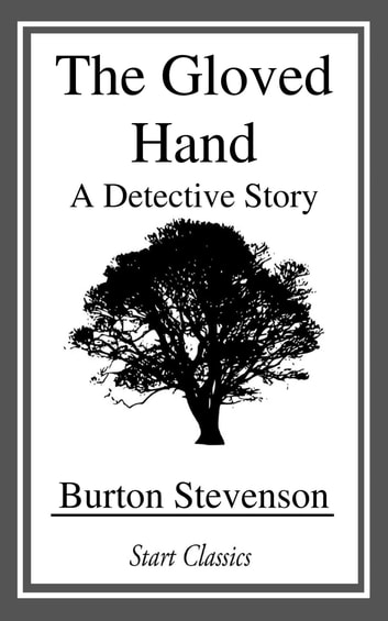 The Gloved Hand - A Detective Story ebook by Burton Stevenson