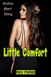 Little Comfort: Erotica Short Story ebook by Rex Pahel