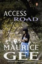 Access Road ebook by Maurice Gee