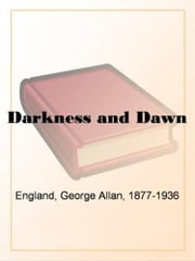 Darkness And Dawn ebook by George Allan England