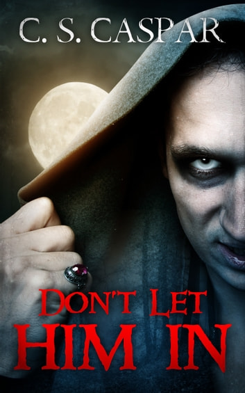Don't Let Him In ebook by C.S. Caspar