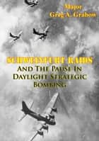 Schweinfurt Raids And The Pause In Daylight Strategic Bombing ebook by Major Greg A. Grabow
