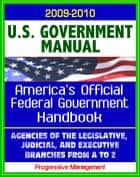United States Government Manual: America's Official Government Handbook - Agencies of the Legislative, Judicial, and Executive Branches ebook by Progressive Management