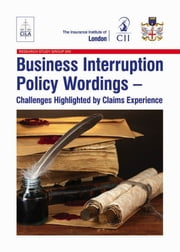 Business Interruption Policy Wordings: Challenges highlighted by claims experience ebook by Harry Roberts,Damian Glynn