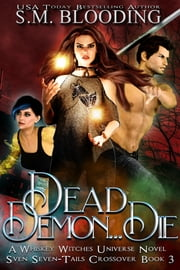 Dead Demon Die - A Whiskey Witches Novel ebook by S.M. Blooding