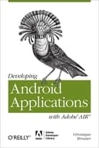 Developing Android Applications with Adobe AIR - An ActionScript Developer's Guide to Building Android Applications ebook by Véronique Brossier