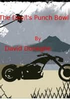 The Devil's Punch Bowl ebook by David Donaghe