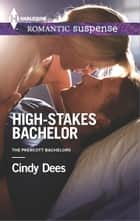 High-Stakes Bachelor ebook by Cindy Dees