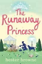 The Runaway Princess - A Feel-Good Comedy for All True Romantics! ebook by Hester Browne